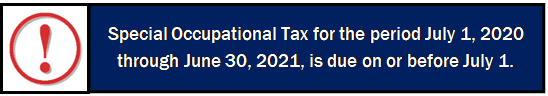 Special Occupational Tax for the period July 1, 2020, through June 30, 2021, is due on or before this July 1.