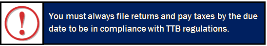 You must always file returns and pay taxes by the due date to be in compliance with TTB regulations